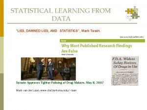 STATISTICAL LEARNING FROM DATA LIES DAMNED LIES AND