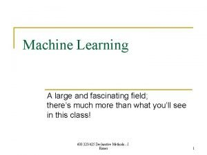 Machine Learning A large and fascinating field theres