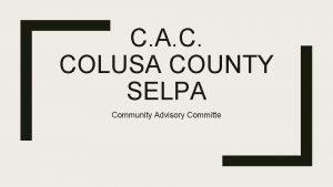 C A C COLUSA COUNTY SELPA Community Advisory