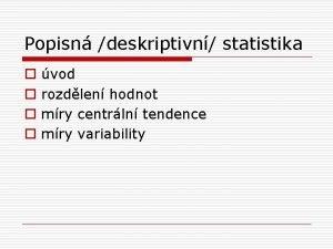 Popisn deskriptivn statistika o o vod rozdlen hodnot