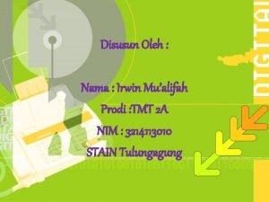Disusun Oleh Nama Irwin Mualifah Prodi TMT 2