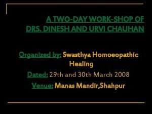 A TWODAY WORKSHOP OF DRS DINESH AND URVI