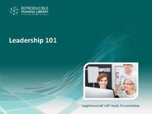 Leadership 101 Supplemental SelfStudy Presentation Leadership 101 Overview