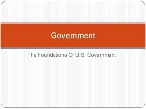 Government The Foundations Of U S Government Why