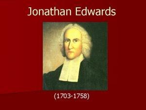 Jonathan Edwards 1703 1758 Background Information n Important