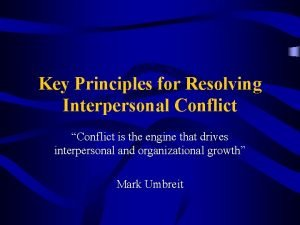 Key Principles for Resolving Interpersonal Conflict Conflict is