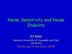 Noise Sensitivity and Noise Stability Gil Kalai Hebrew