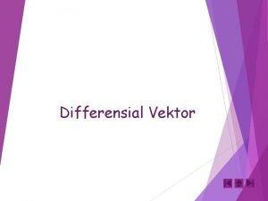 Differensial Vektor DIFFERENSIAL VEKTOR Fungsi Vektor Jika untuk