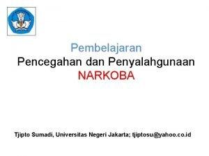 Pembelajaran Pencegahan dan Penyalahgunaan NARKOBA Tjipto Sumadi Universitas
