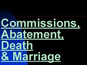 Commissions Abatement Death Marriage Commissions Commissioners Commissioners Officers