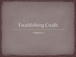 Establishing Credit Chapter 9 Establishing Credit How can