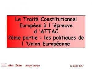 Le Trait Constitutionnel Europen l preuve d ATTAC