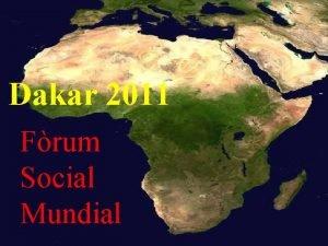 Dakar 2011 Frum Social Mundial Frum per a