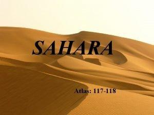SAHARA Atlas 117 118 PODNEBJE Sahara je nastala
