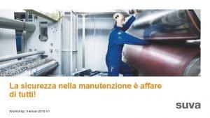 La sicurezza nella manutenzione affare di tutti Workshop