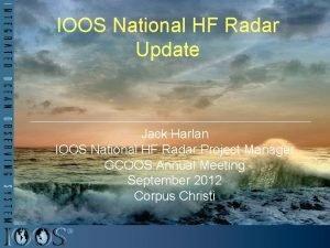 IOOS National HF Radar Update Jack Harlan IOOS