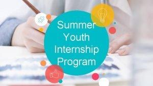 Summer Youth Internship Program 2 DatesLengt h July