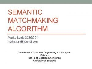 SEMANTIC MATCHMAKING ALGORITHM Marko Lazi 33352011 marko lazic