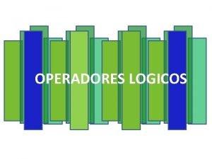 OPERADORES LOGICOS Qu son los Operadores Lgicos Son