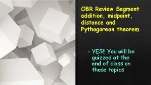 OBR Review Segment addition midpoint distance and Pythagorean