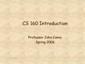CS 160 Introduction Professor John Canny Spring 2006