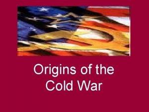 Origins of the Cold War A Wartime Alliance