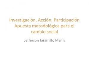 Investigacin Accin Participacin Apuesta metodolgica para el cambio