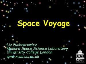 Space Voyage Liz Puchnarewicz Mullard Space Science Laboratory