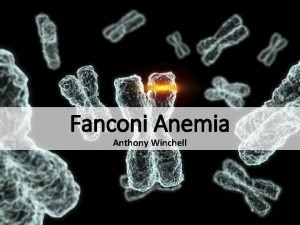 Fanconi Anemia Anthony Winchell What is Fanconi Anemia