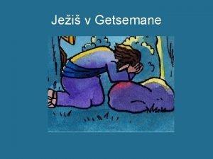 Jei v Getsemane U ste sa niekedy nieoho