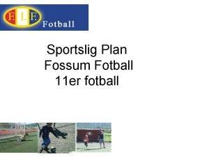 Sportslig Plan Fossum Fotball 11 er fotball Sportslige