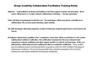Group Creativity Collaboration Facilitators Training Series ObjectiveTrain facilitators