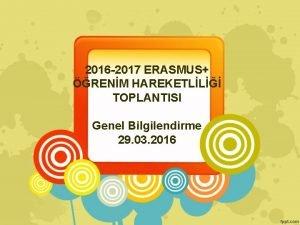 2016 2017 ERASMUS RENM HAREKETLL TOPLANTISI Genel Bilgilendirme