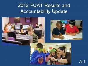 2012 FCAT Results and Accountability Update A1 FCAT