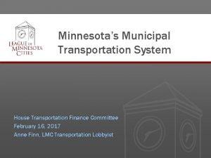 Minnesotas Municipal Transportation System House Transportation Finance Committee