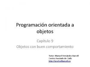 Programacin orientada a objetos Captulo 9 Objetos con