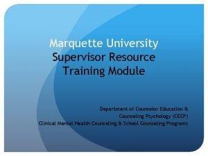 Marquette University Supervisor Resource Training Module Department of