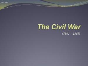 1861 1865 The Civil War 1861 1865 North