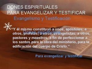 DONES ESPIRITUALES PARA EVANGELIZAR Y TESTIFICAR Evangelismo y