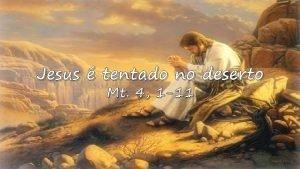 Jesus tentado no deserto Mt 4 1 11