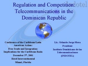 Regulation and Competition Telecommunications in the Dominican Republic