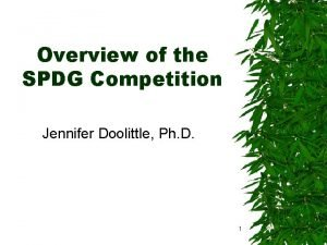 Overview of the SPDG Competition Jennifer Doolittle Ph
