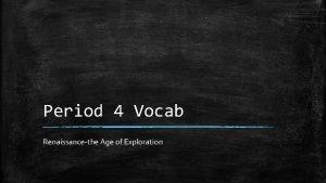 Period 4 Vocab Renaissancethe Age of Exploration Renaissance