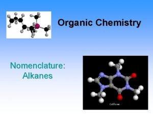 Organic Chemistry Nomenclature Alkanes What is Organic Chemistry