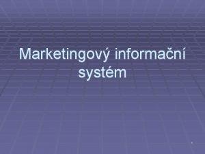 Marketingov informan systm 1 Marketingov informan systm Systm