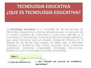 TECNOLOGIA EDUCATIVA QUE ES TECNOLOGIA EDUCATIVA La tecnologa