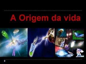 A Origem da vida ORIGEM DA TERRA 4