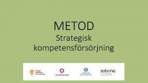 METOD Strategisk kompetensfrsrjning Ml och syfte Centrala parter