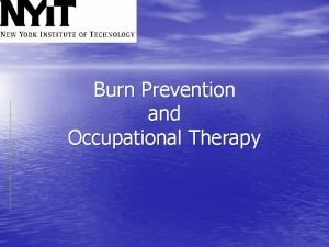Burn Prevention and Occupational Therapy Occupational Therapy Occupational