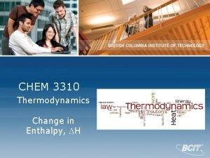 CHEM 3310 Thermodynamics Change in Enthalpy H Enthalpy
